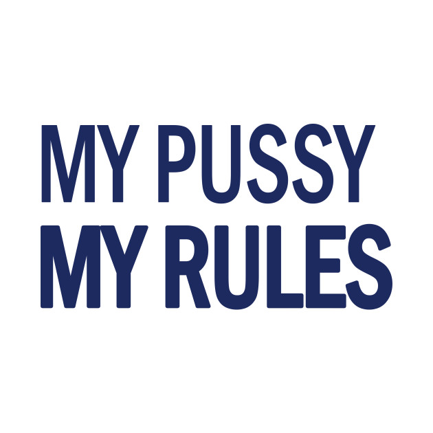 rules my my pussy